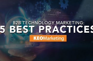 B2B Technology Marketing: Five Best Practices