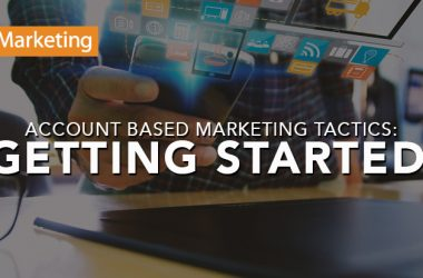 Account Based Marketing Tactics: Getting Started