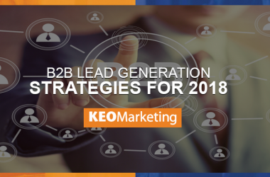 B2B Lead Gen Strategies for 2018
