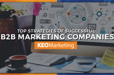 Top Strategies of the Most Successful B2B Marketing Companies