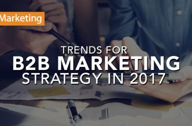 Trends in B2B Marketing Strategy for 2017