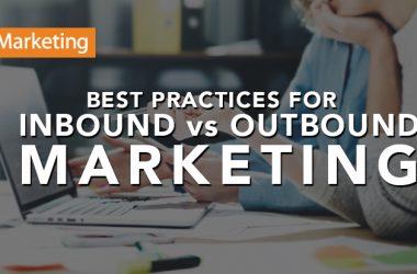 Best Practices for Inbound Marketing vs. Outbound Marketing