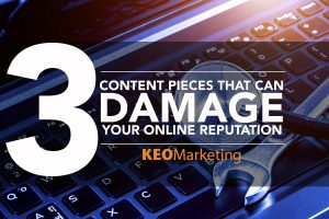 3 Content Pieces that can Damage Your Online Reputation