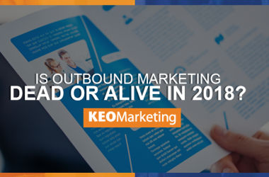 Is Outbound Marketing Dead or Alive in 2018?