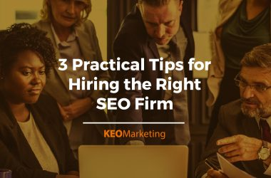 3 Practical Tips for Hiring the Right SEO Firm