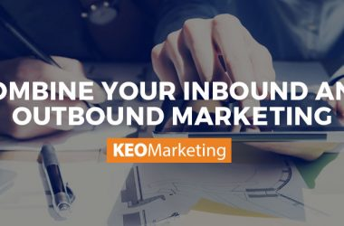 Combine Your Inbound and Outbound Marketing