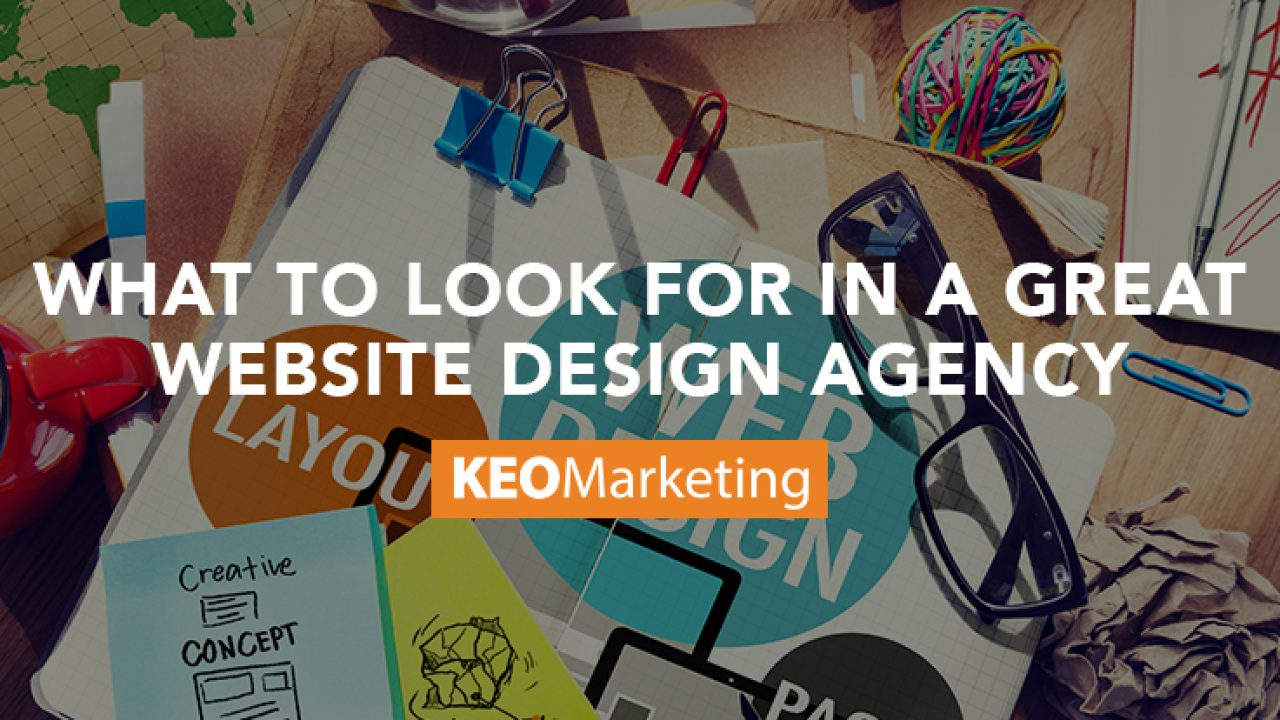 What To Look For In A Website Design Agency Keo Marketing