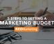 5 Steps to Setting a Marketing Budget