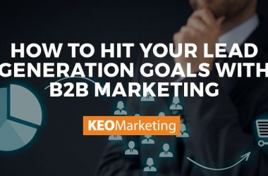 How to Hit Your Lead Generation Goals with B2B Marketing