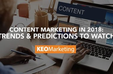 Content Marketing in 2018: Trends & Predictions to Watch