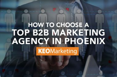 How to Choose a Top B2B Marketing Agency in Phoenix