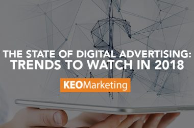 The State of Digital Advertising: Trends to Watch in 2018