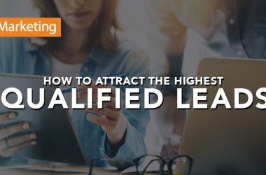 Lead Generation Tactics: How to Attract the Highest Quality Leads