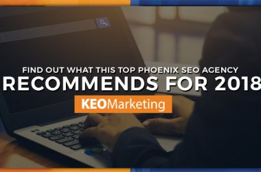 What This Top Phoenix SEO Agency Recommends for 2018
