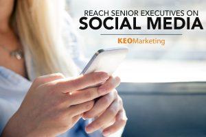 Reach Senior Executives through Social Media