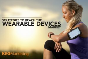 Marketing Strategies for Reaching the Wearable Devices Market