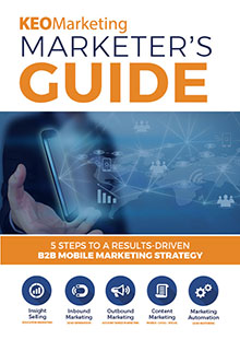 KEO Marketing Marketers Guide 5 Steps to a Results-Driven B2B Mobile Marketing Strategy